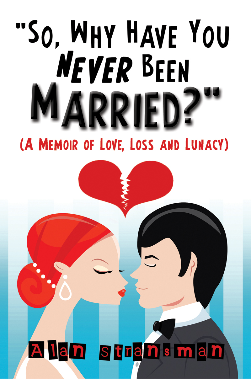 So, Why Have You Never Been Married?: A Memoir of Love, Loss and Lunacy