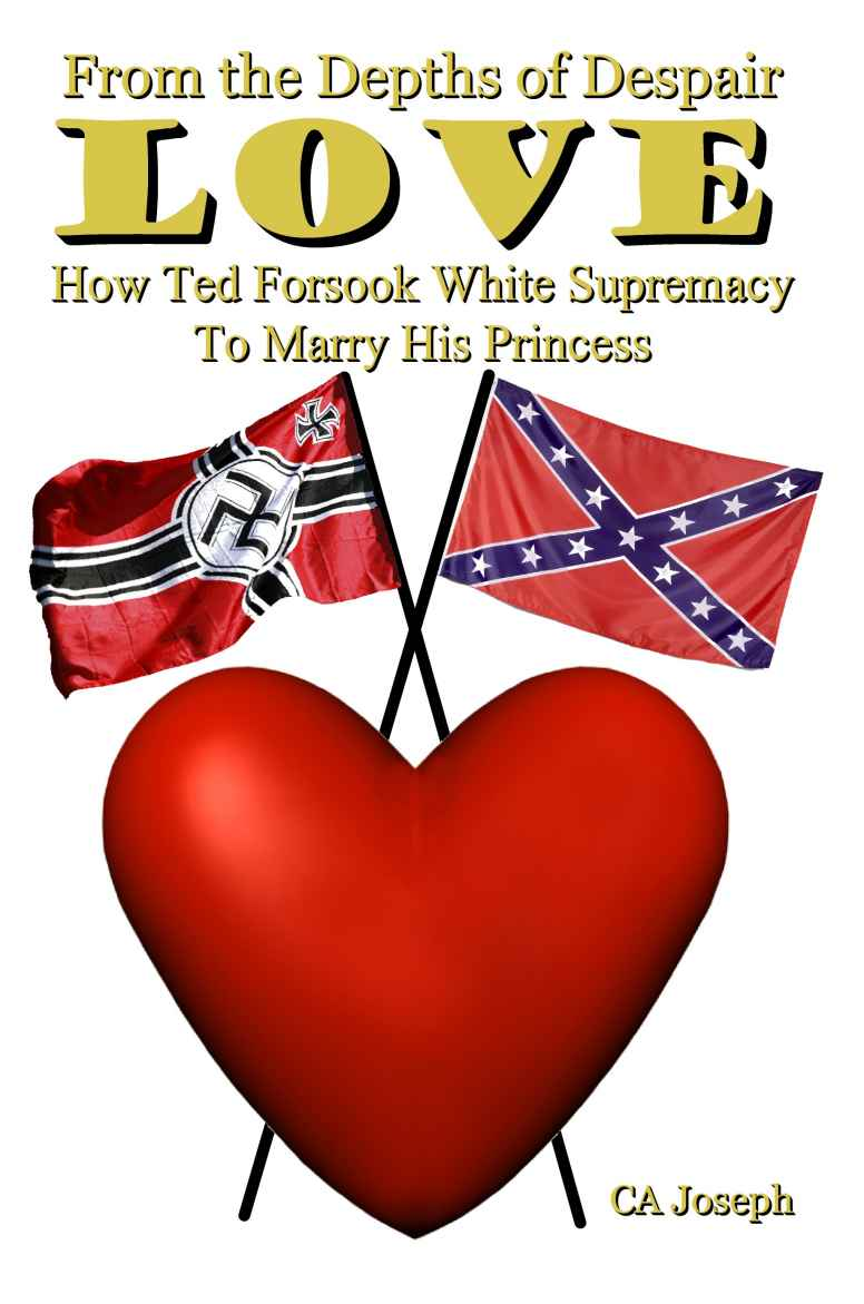 From The Depths of Despair: Love: How Ted Forsook White Supremacy To Marry His Princess