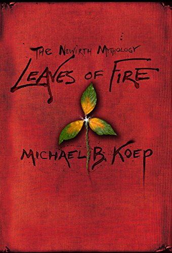 Leaves of Fire, Part Two of the Newirth Mythology