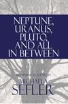 NEPTUNE URANUS PLUTO and all in between