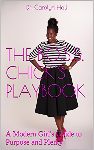 THE B.O.S.S. CHICK'S PLAYBOOK: A Modern Girl's Guide to Purpose and Plenty