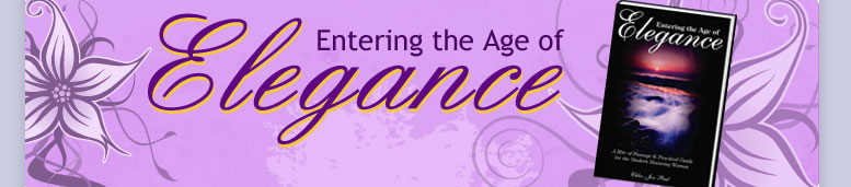 Entering the Age of Elegance: A Rite of passage & Practical Guide for the Modern Maturing Woman