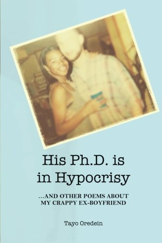 His PhD is in Hypocrisy: and other poems about my crappy ex-boyfriend