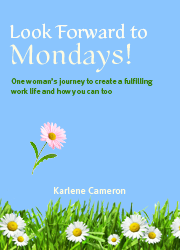 Look Forward to Mondays: One Woman's Adventures in Creating a Fulfilling Work Life and How You Can Too