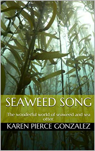 Seaweed Song : The wonderful world of seaweed and sea otter.