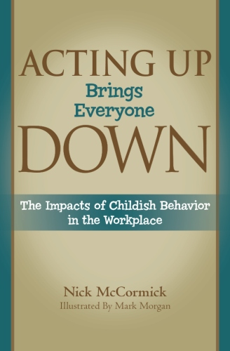 Acting Up Brings Everyone Down: The Impact of Childish Behavior in the Workplace