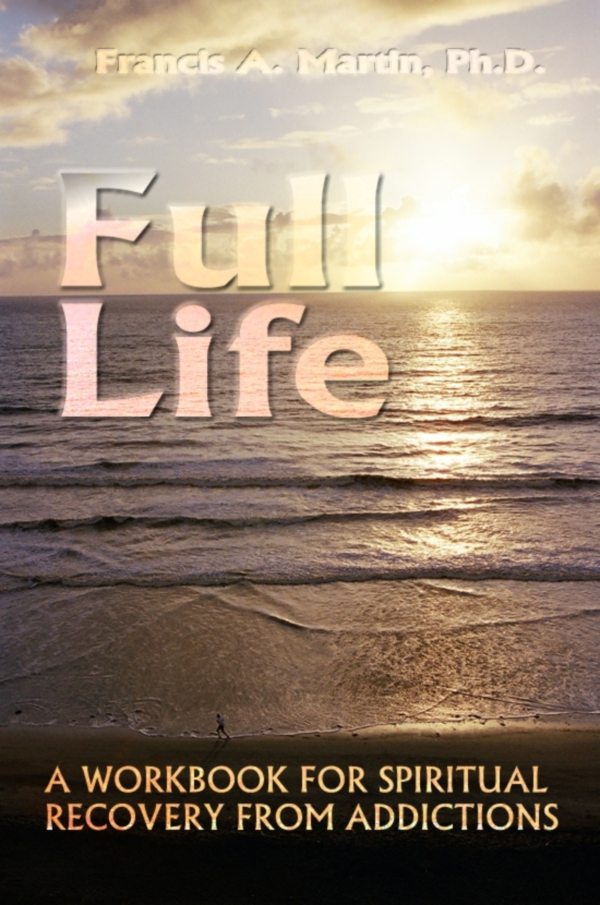 Full Life: A Workbook for Spiritual Recovery from Addiction