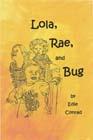 Lola, Rae and Bug
