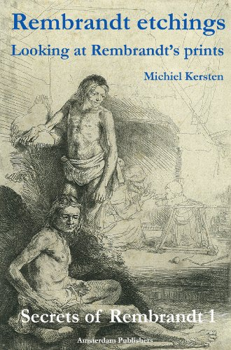 Rembrandt Etchings: Looking at Rembrandt's Prints (Secrets of Rembrandt Book 1)