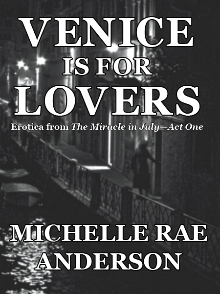 Venice is for Lovers: Erotica from The Miracle in July—Act One
