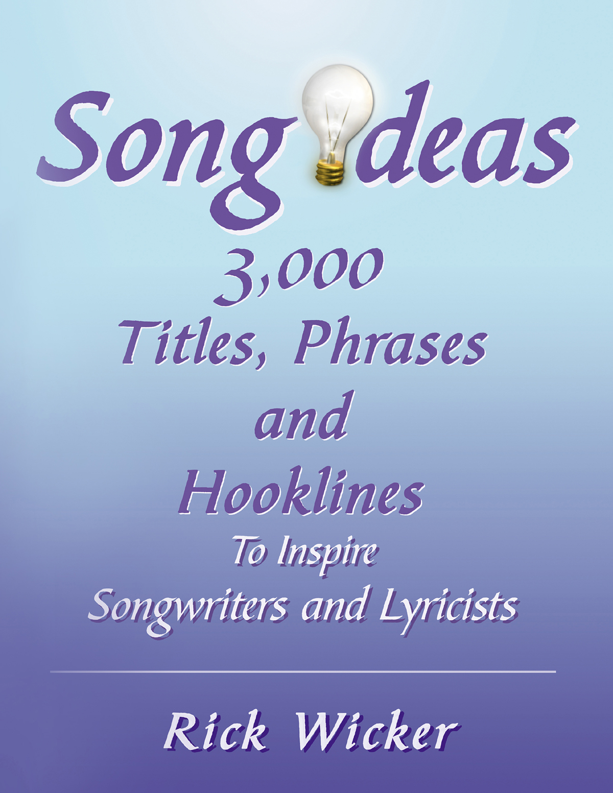 Song Ideas: 3,000 Titles, Phrases and Hooklines to Inspire Songwriters and Lyricists
