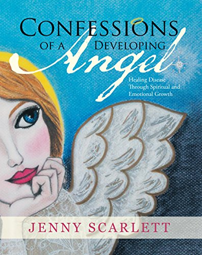 Confessions of a Developing Angel: Healing Disease Through Spiritual and Emotional Growth