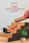 The 4 Foundations of Love: Reshape your relationship and make it last forever