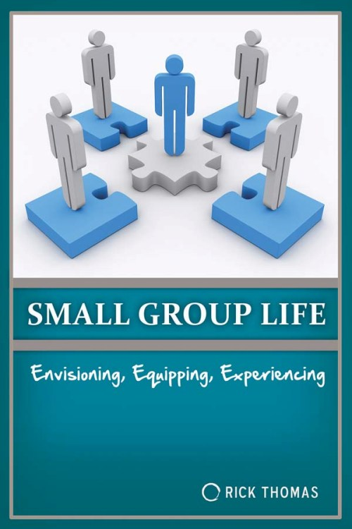 Small Group Life: How to Equip, Envision & Experience A Dynamic Small Group