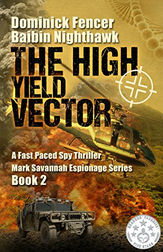 Spy Thriller: The High Yield Vector: A Fast Paced Spy Thriller (Mark Savannah Espionage Series Book 2)