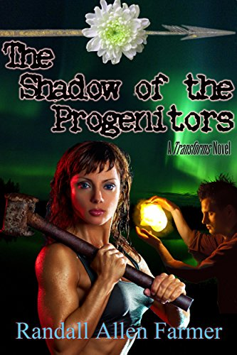 The Shadow of the Progenitors: A Transforms Novel (The Cause Book 1)