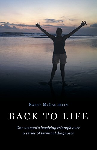 Back to Life: One woman's inspiring triumph over a series of terminal diagnoses