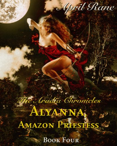 Alyanna, Amazon Priestess - The Aradia Chronicles -Book Four