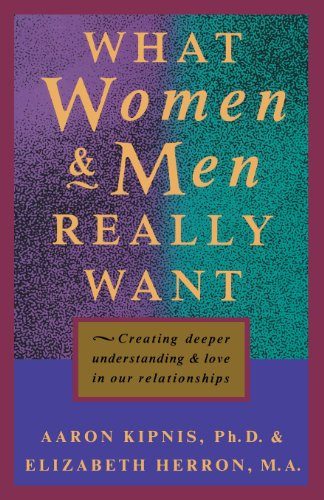 What Women and Men Really Want: Creating Deeper Understanding and Love In Our Relationships