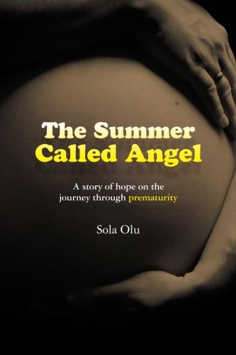 The Summer Called Angel - a story of hope on the journey through prematurity