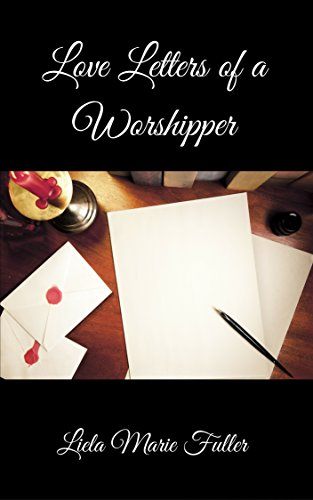 Love Letters of a Worshipper: Prayers, Poetry and Prose