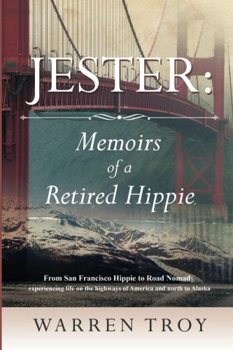 Jester: Memoirs of a Retired Hippie: From San Francisco Hippie to Road Nomad: experiencing life on the highways of America and north to Alaska