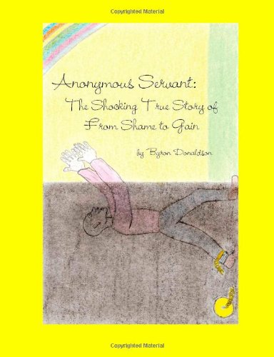 Anonymous Servant: The Shocking True Story of From Shame to Gain