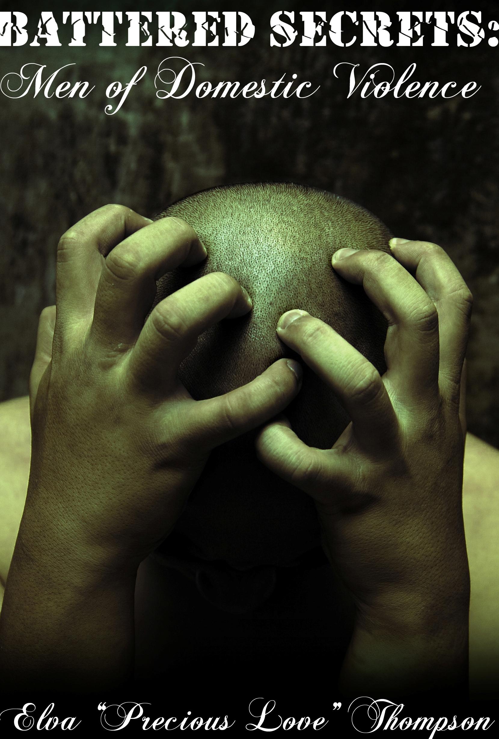 Battered Secrets: MEN of Domestic Violence