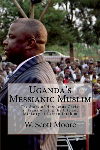Uganda's Messianic Muslim: How Jesus Christ is Transforming the Life and Ministry of Nassan Ibrahim