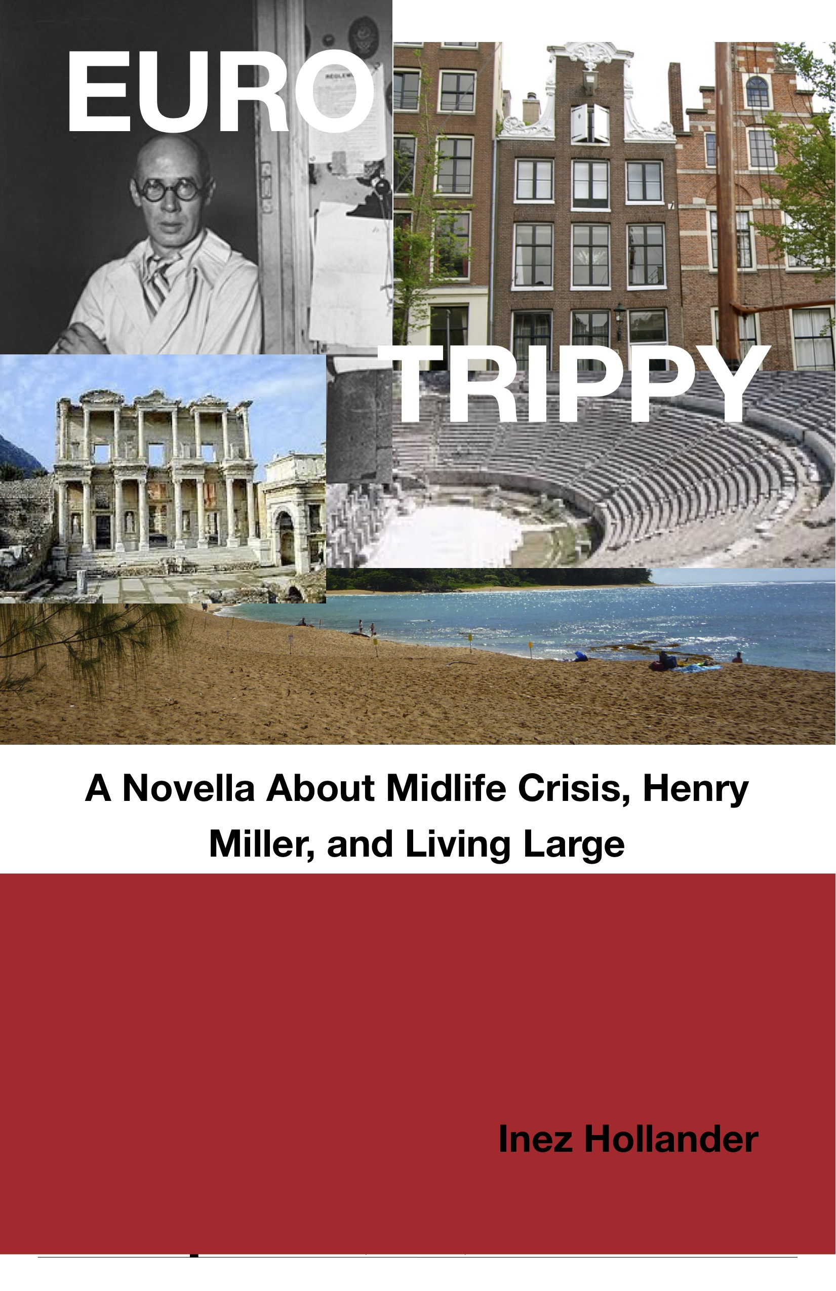 Euro Trippy: A Novella about Midlife Crisis, Henry Miller, and Living Large