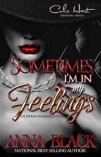 Sometimes I'm In My Feelings: An Urban Romance