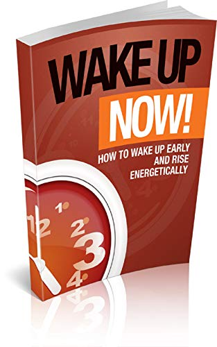 Wake Up Now: how to wake up early and get up vigorously (personal improvement Book 2)