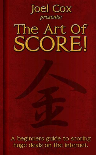 Joel Cox presents: The Art of SCORE! A beginner's guide to scoring huge deals on the internet