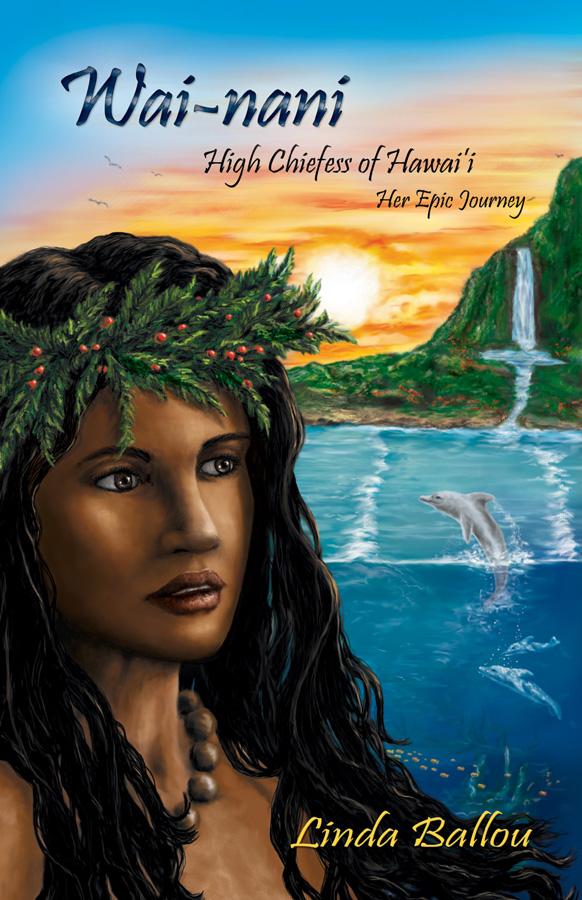 Wai-nani, High Chiefess of Hawai'i-Her Epic Journey
