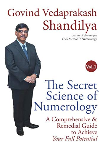 The Secret Science of  Numerology - Vol. 1: A Comprehensive & Remedial Guide  to Achieve  Your Full Potential (Volume 1)