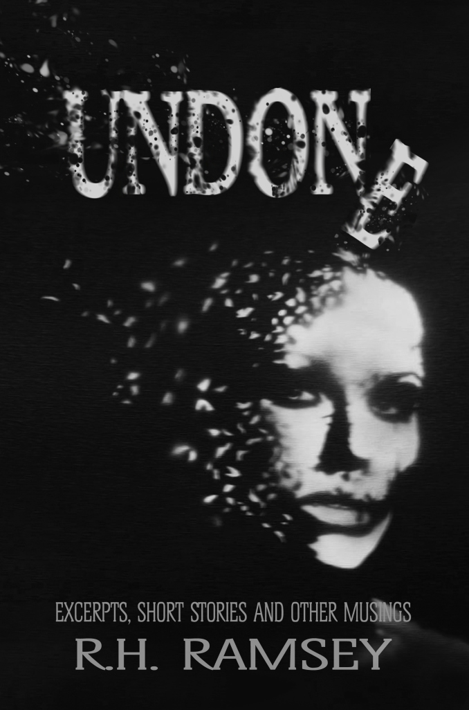 Undone: Excerpts, short stories and other musings