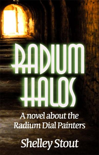 Radium Halos, A Novel about the Radium Dial Painters