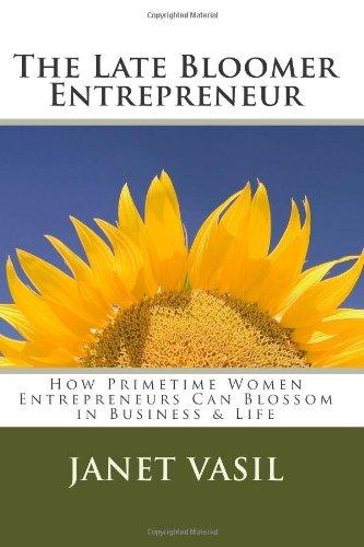 The Late Bloomer Entrepreneur: How Primetime Women Entrepreneurs Can Blossom in Business & Life