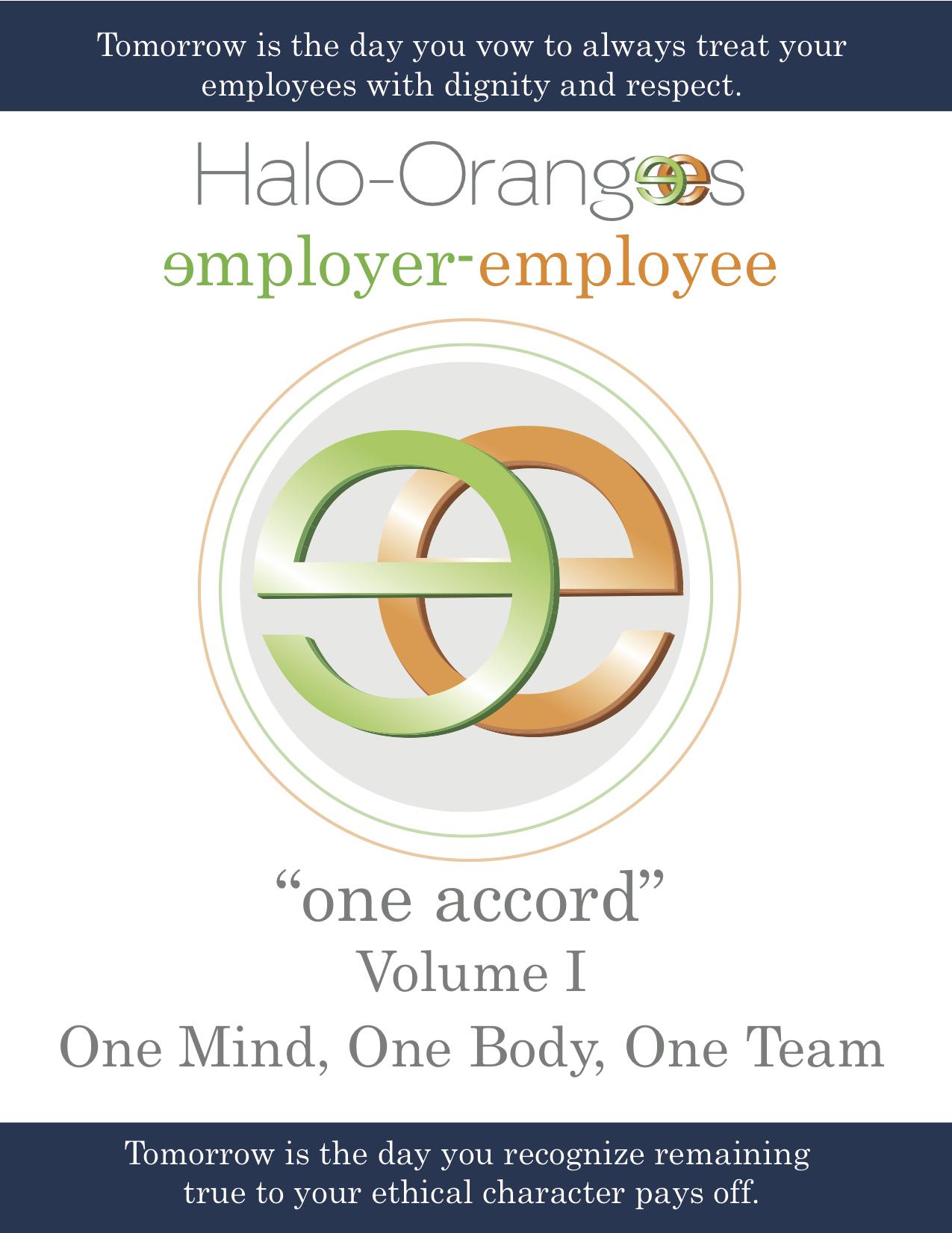 Halo-Orangees employer-employee one accord Volume I One Mind, One Body, One Team
