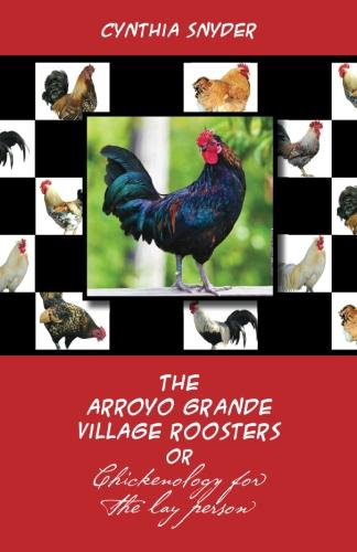 Arroyo Grande Village Roosters or Chickenology for the lay person