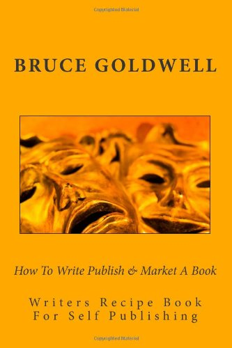 How To Write Publish & Market A Book: Writers Recipe Book For Self Publishing