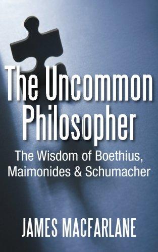 The Uncommon Philosopher: The Wisdom of Boethius, Maimonides and Schumacher