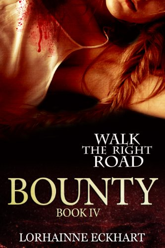Bounty: Danger ~ Deception ~ Devotion (Walk the Right Road Series, Book 4)