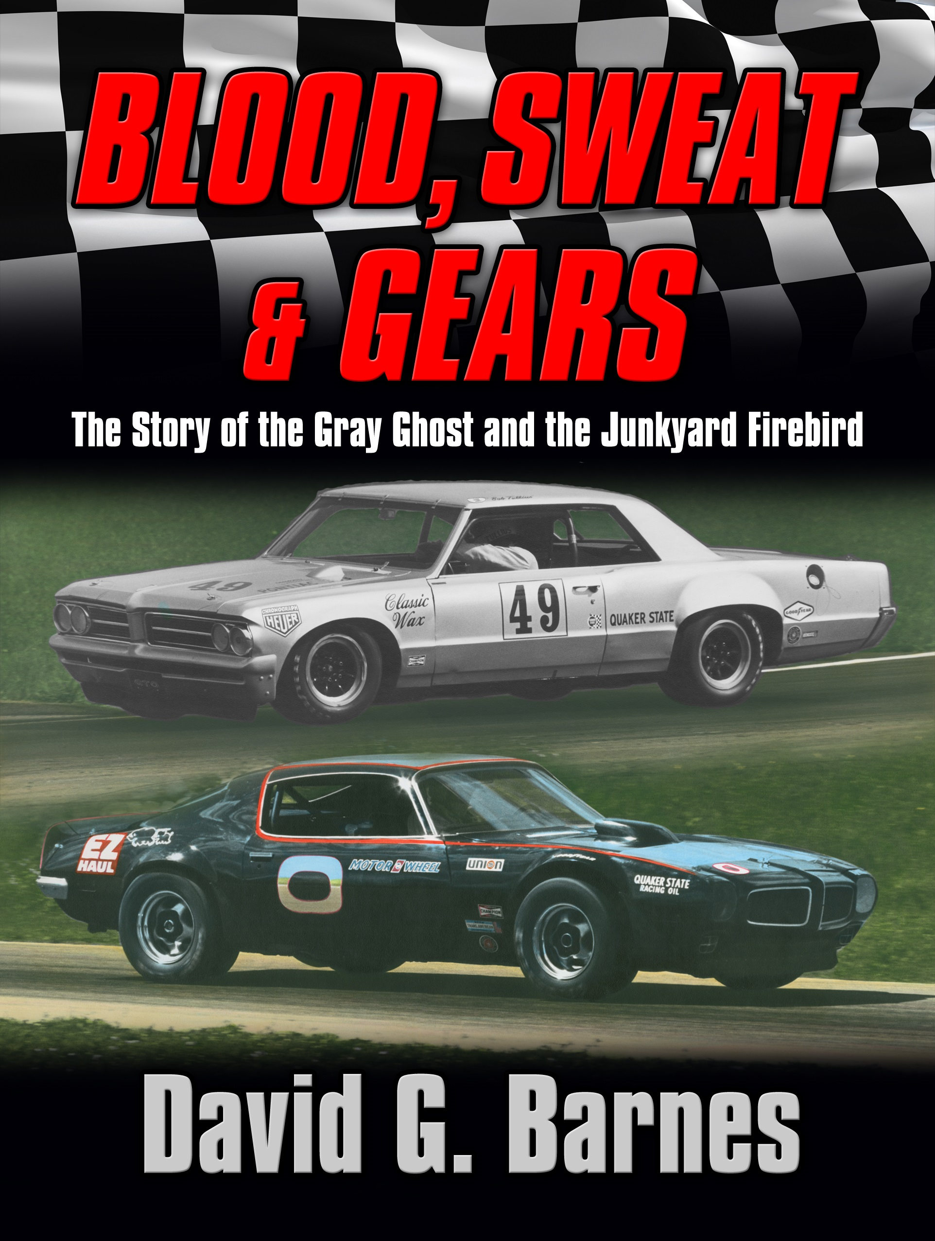 Blood, Sweat & Gears.  The Story of the Gray Ghost and the Junkyard FIrebird