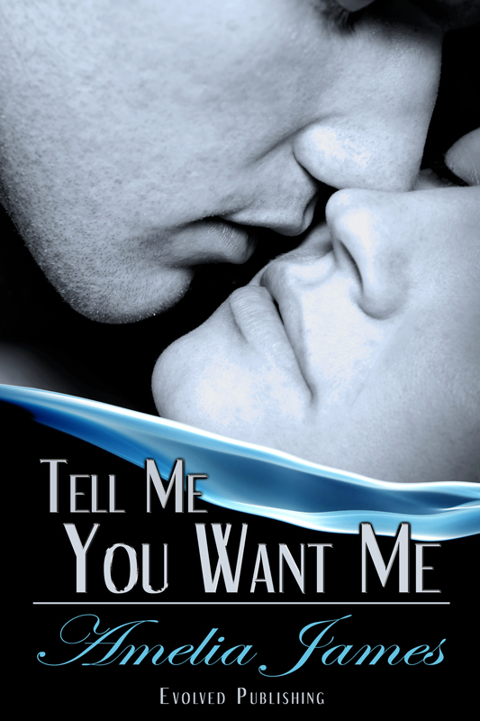 Tell Me You Want Me
