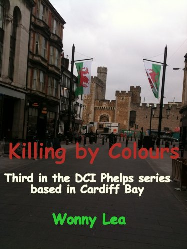 Killing by Colours (DCI Martin Phelps Cardiff Bay Series Book 3)
