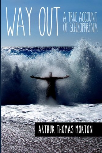 Way Out: A True Account of Schizophrenia