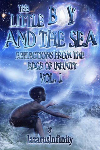 The Little Boy and the Sea-reflections from the edge of infInity...Vol. 1