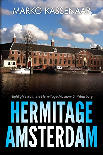 Hermitage Amsterdam: Highlights from the Hermitage Museum St Petersburg (Amsterdam Museum EBooks Book 4)