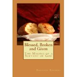 Blessed, Broken and Given: The Making of a Servant of God